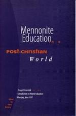 Mennonite Education in a Post-Christian World