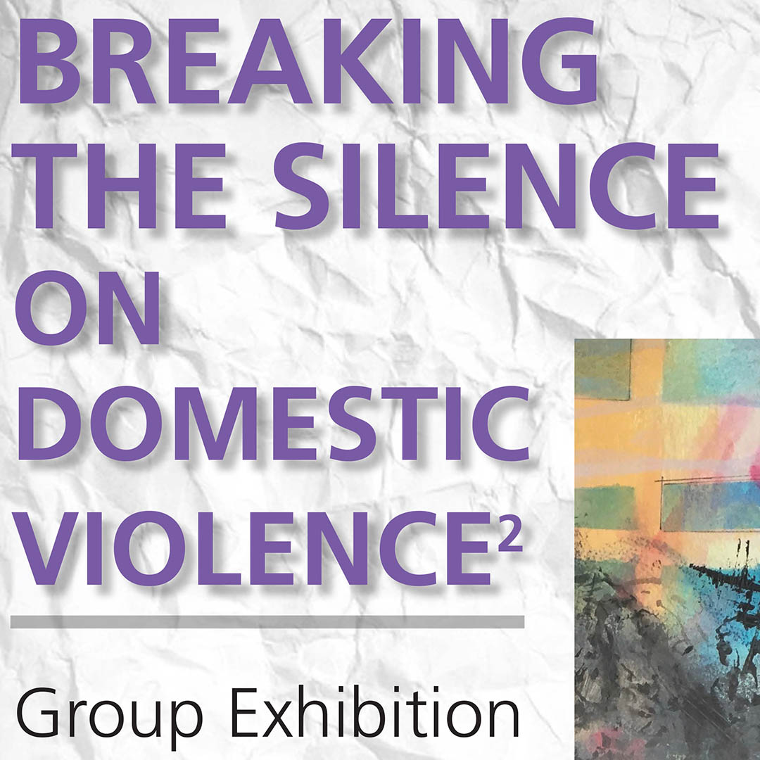 Breaking the Silence on Domestic Violence2: Group Exhibition
